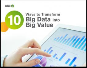 10 Ways To Transform Big Data Into Big Value With Qlik